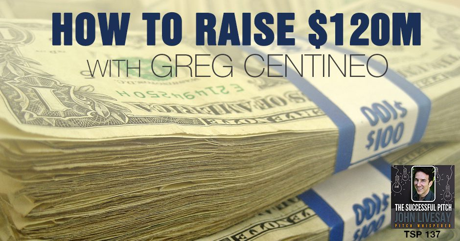 TSP 137 | How to Raise $120M